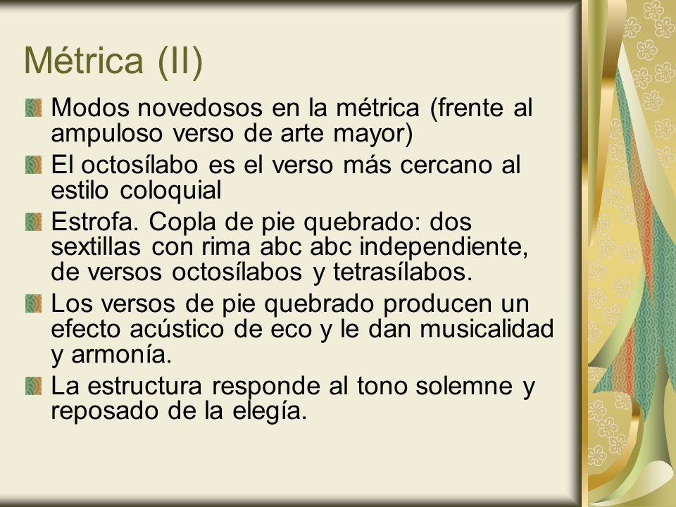 Métrica (II) Modos novedosos en la métrica (frente al ampuloso verso de arte mayor) El octosílabo es el verso más cercano al estilo coloquial.