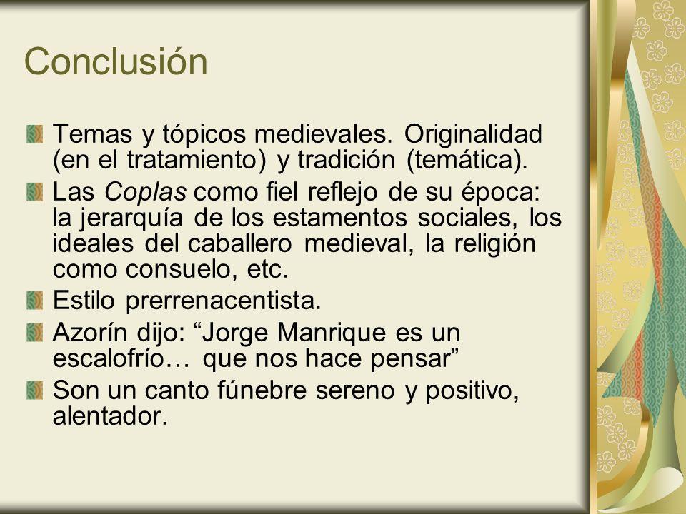 Conclusión Temas y tópicos medievales. Originalidad (en el tratamiento) y tradición (temática).