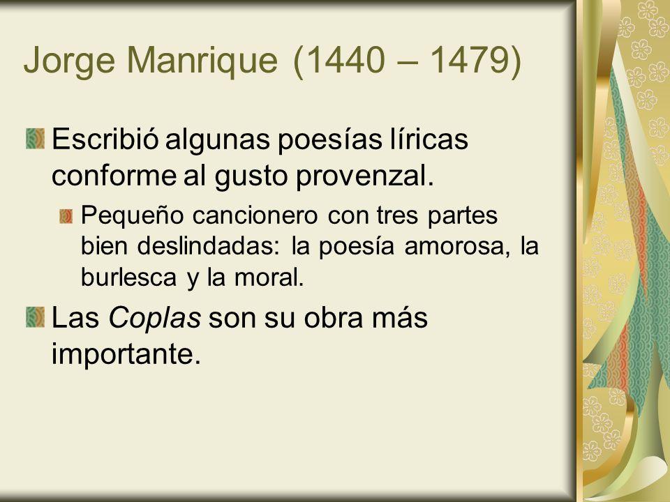 Jorge Manrique (1440 – 1479)Escribió algunas poesías líricas conforme al gusto provenzal.