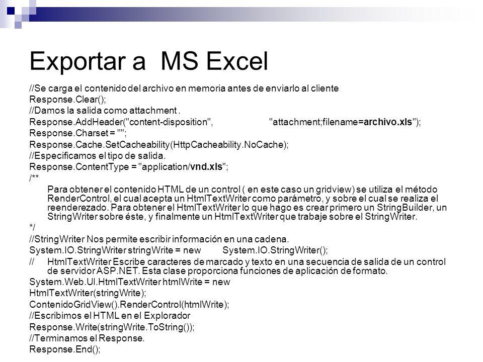 Exportar a MS Excel //Se carga el contenido del archivo en memoria antes de enviarlo al cliente. Response.Clear();