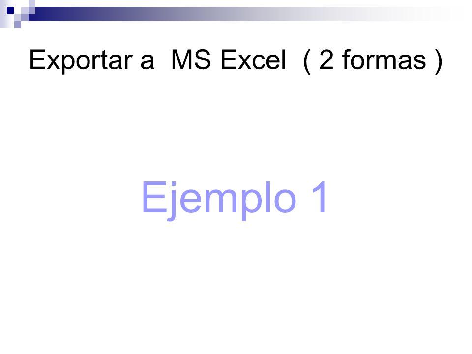 Exportar a MS Excel ( 2 formas )