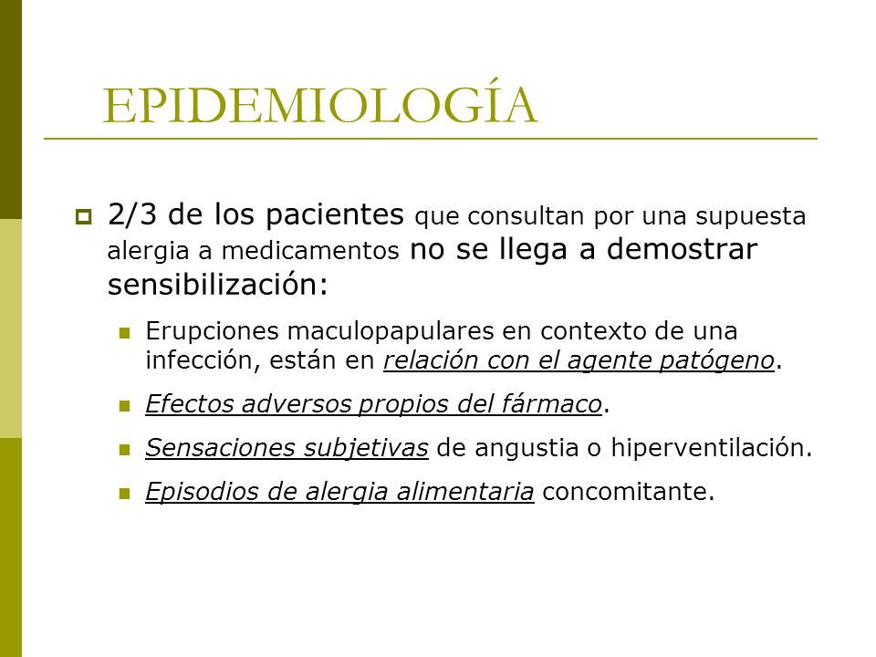 EPIDEMIOLOGÍA 2/3 de los pacientes que consultan por una supuesta alergia a medicamentos no se llega a demostrar sensibilización: