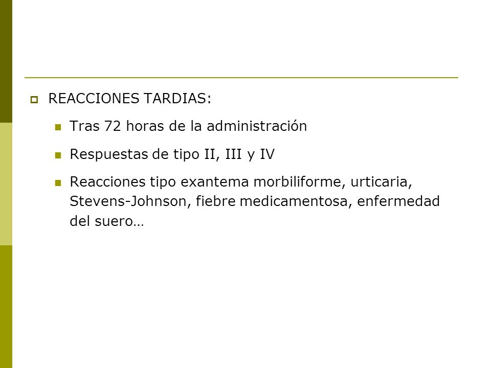 REACCIONES TARDIAS: Tras 72 horas de la administración. Respuestas de tipo II, III y IV.