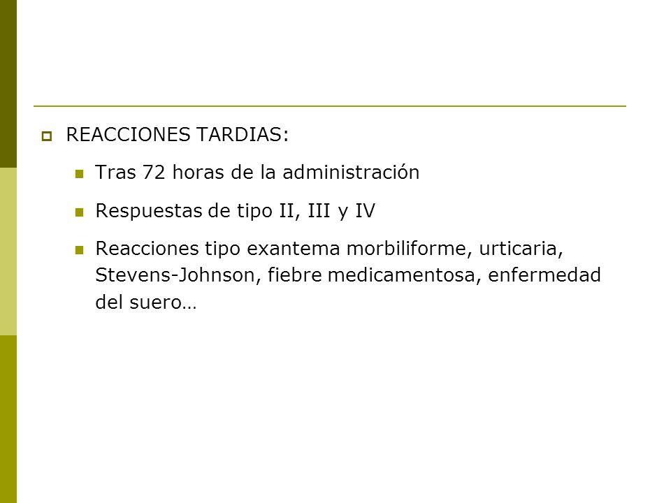 REACCIONES TARDIAS:Tras 72 horas de la administración. Respuestas de tipo II, III y IV.