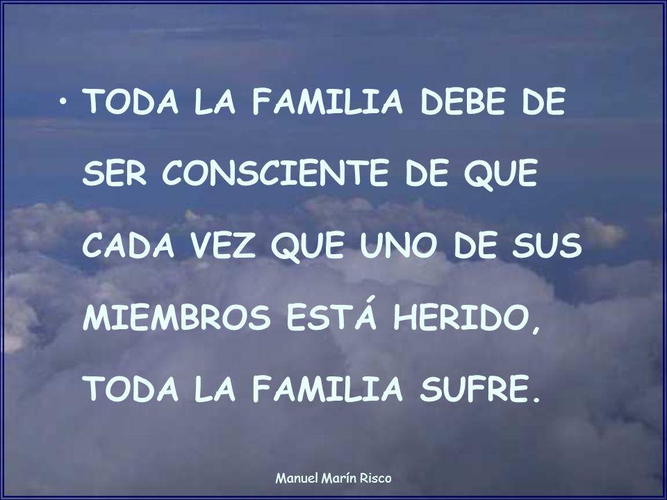 TODA LA FAMILIA DEBE DE SER CONSCIENTE DE QUE CADA VEZ QUE UNO DE SUS MIEMBROS ESTÁ HERIDO, TODA LA FAMILIA SUFRE.