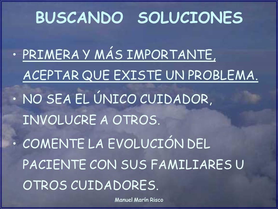 BUSCANDO SOLUCIONESPRIMERA Y MÁS IMPORTANTE, ACEPTAR QUE EXISTE UN PROBLEMA. NO SEA EL ÚNICO CUIDADOR, INVOLUCRE A OTROS.