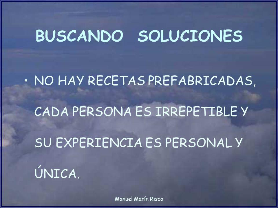 BUSCANDO SOLUCIONES NO HAY RECETAS PREFABRICADAS, CADA PERSONA ES IRREPETIBLE Y SU EXPERIENCIA ES PERSONAL Y ÚNICA.