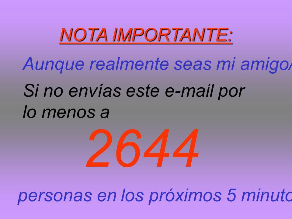 2644 NOTA IMPORTANTE: Aunque realmente seas mi amigo/a