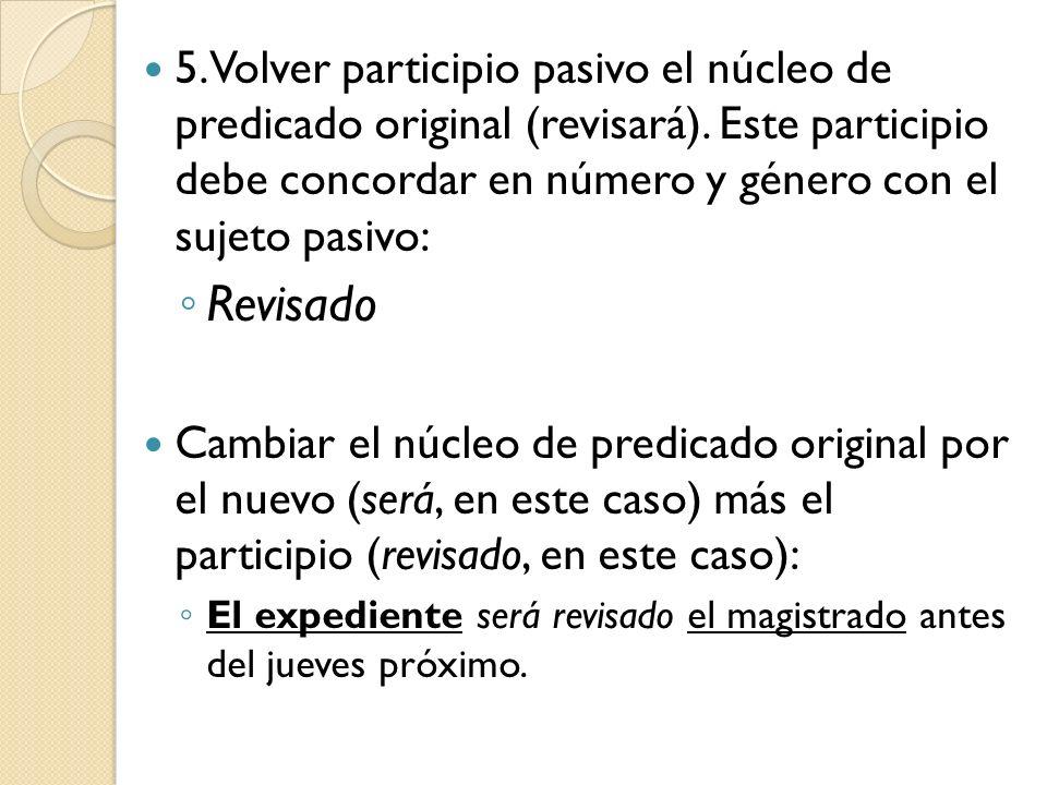 5. Volver participio pasivo el núcleo de predicado original (revisará)