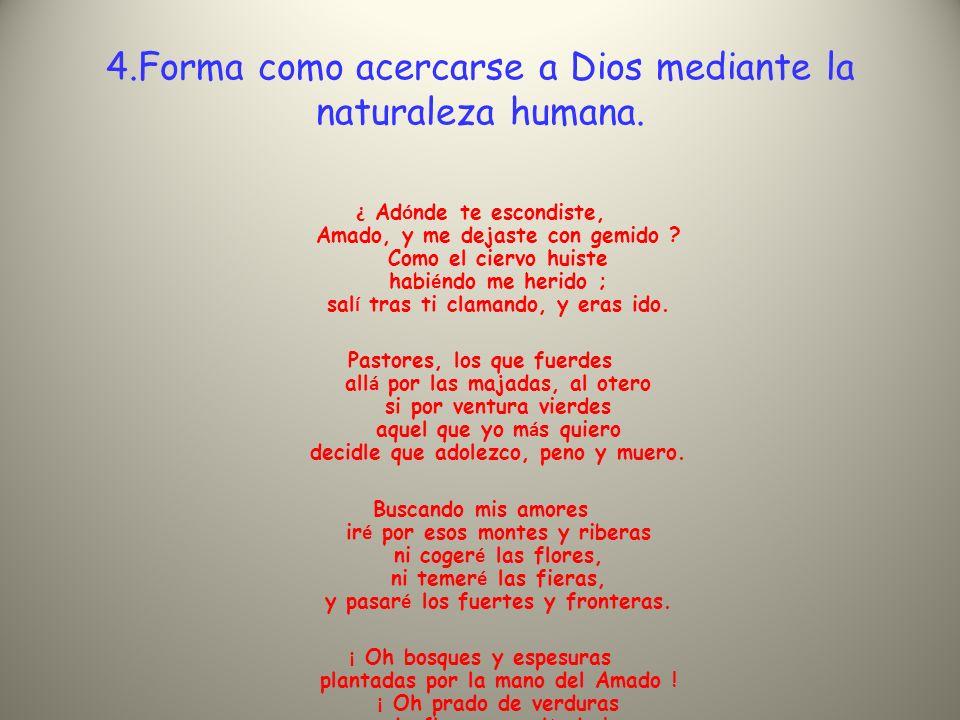 4.Forma como acercarse a Dios mediante la naturaleza humana.
