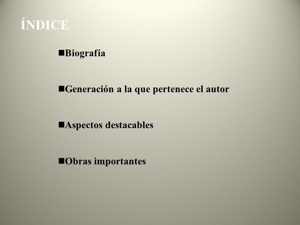 ÍNDICE Biografía Generación a la que pertenece el autor