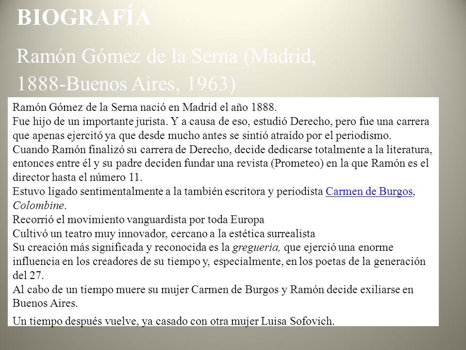 BIOGRAFÍA Ramón Gómez de la Serna (Madrid, 1888-Buenos Aires, 1963)