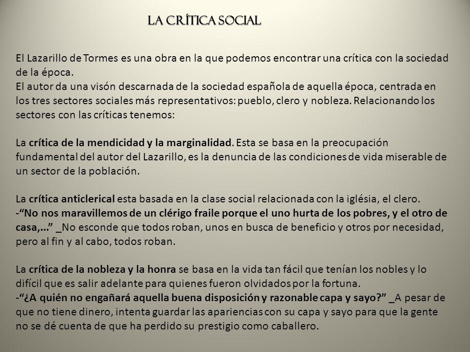 LA CRÍTICA SOCIAL El Lazarillo de Tormes es una obra en la que podemos encontrar una crítica con la sociedad de la época.
