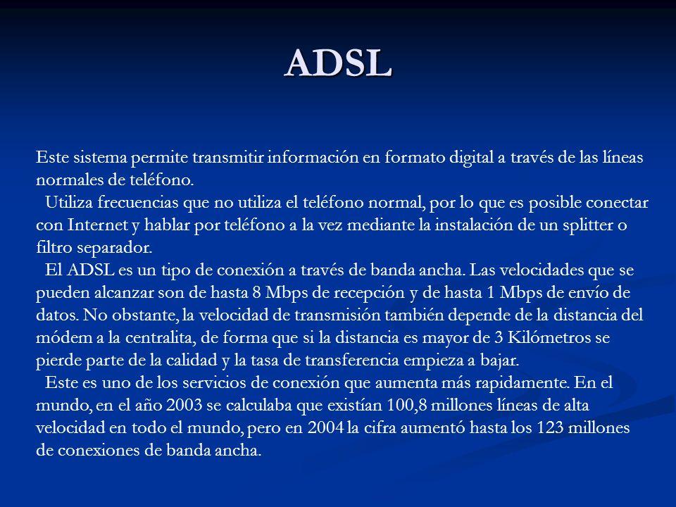ADSL Este sistema permite transmitir información en formato digital a través de las líneas normales de teléfono.