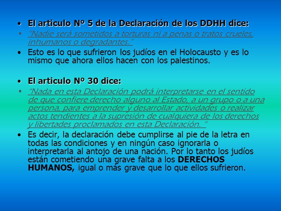 El articulo Nº 5 de la Declaración de los DDHH dice: