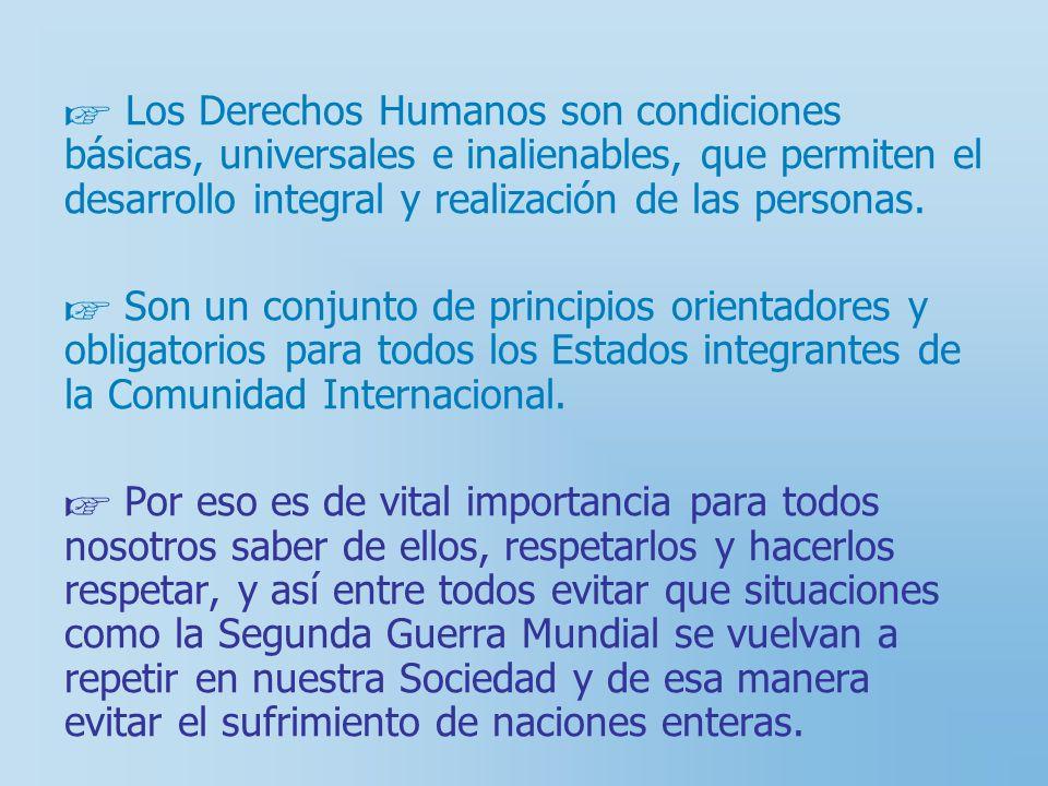 Los Derechos Humanos son condiciones básicas, universales e inalienables, que permiten el desarrollo integral y realización de las personas.