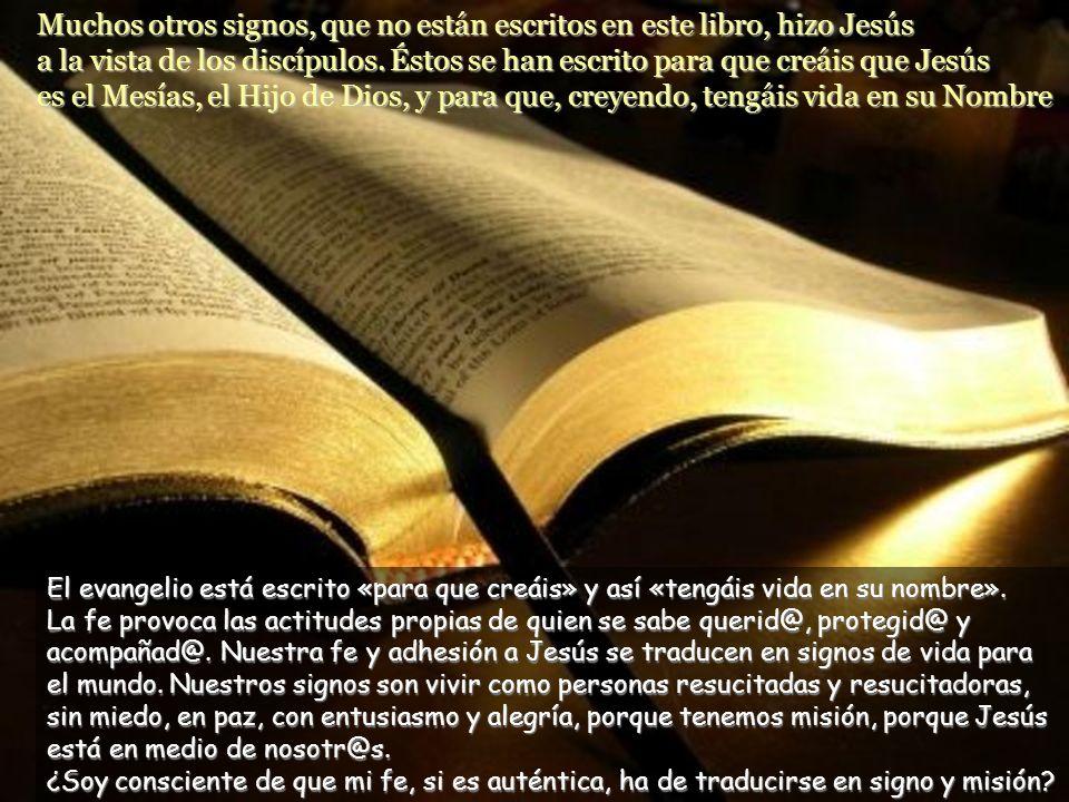 Muchos otros signos, que no están escritos en este libro, hizo Jesús a la vista de los discípulos. Éstos se han escrito para que creáis que Jesús es el Mesías, el Hijo de Dios, y para que, creyendo, tengáis vida en su Nombre