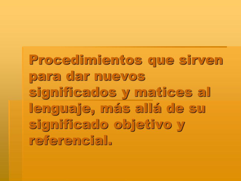 Procedimientos que sirven para dar nuevos significados y matices al lenguaje, más allá de su significado objetivo y referencial.