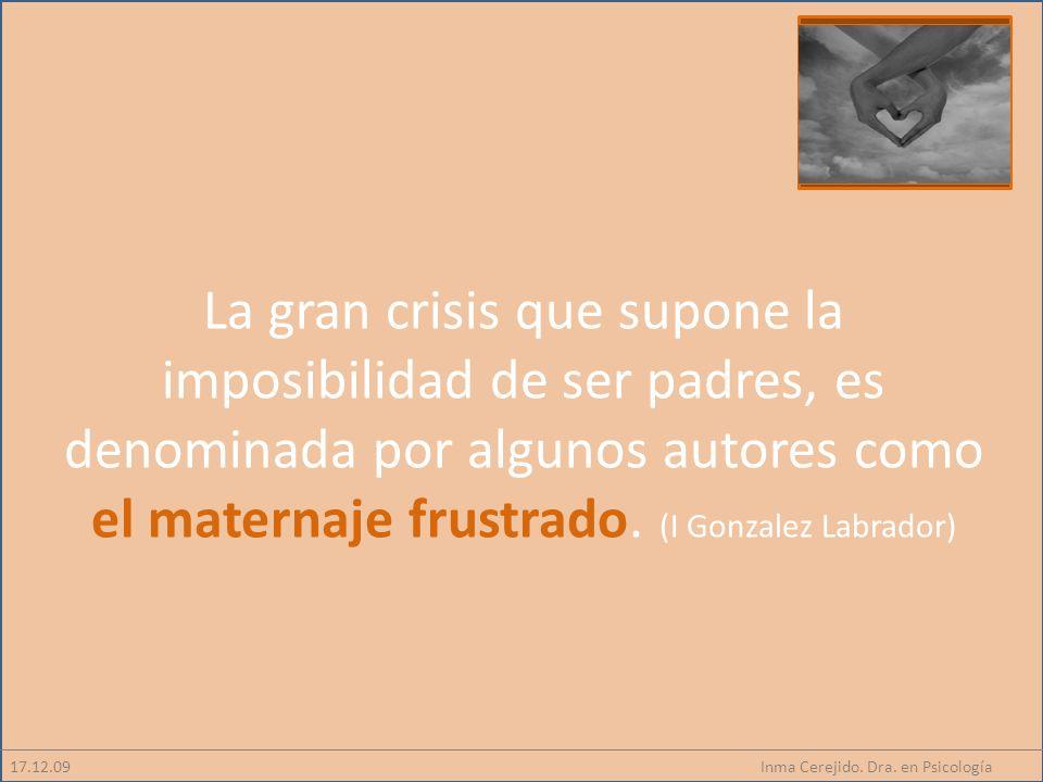 La gran crisis que supone la imposibilidad de ser padres, es denominada por algunos autores como el maternaje frustrado. (I Gonzalez Labrador)