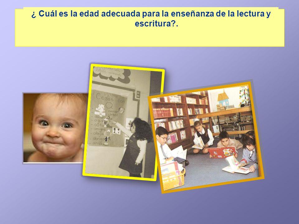 ¿ Cuál es la edad adecuada para la enseñanza de la lectura y escritura .