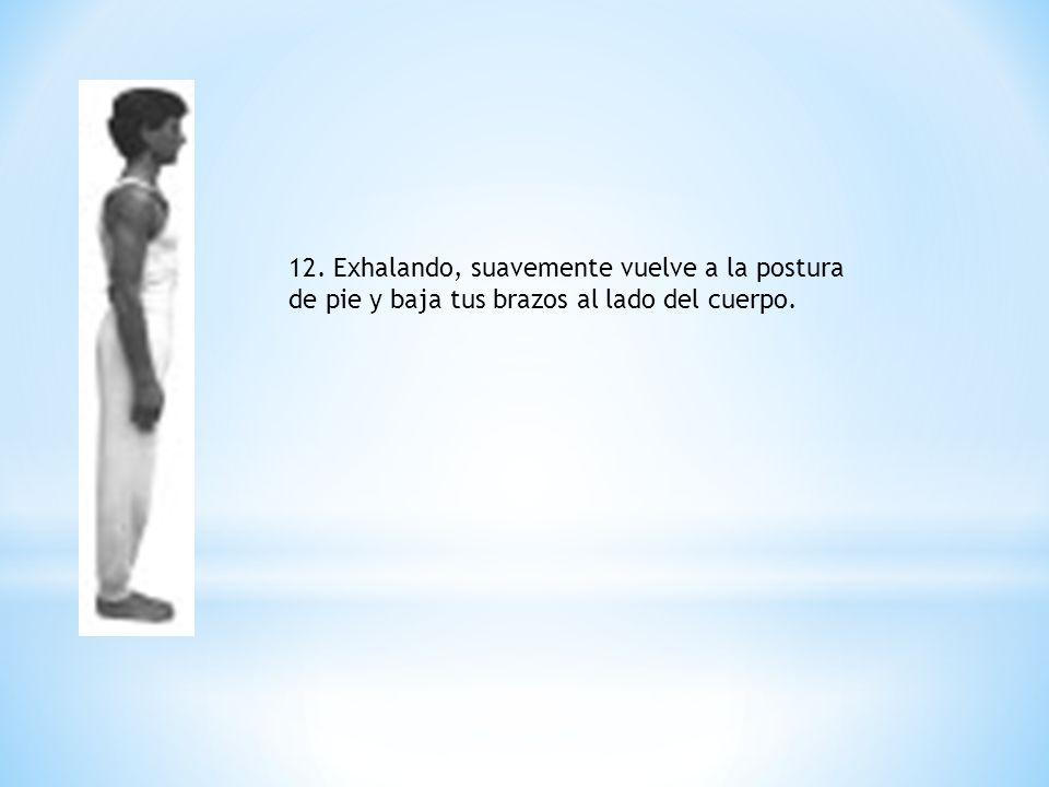 12. Exhalando, suavemente vuelve a la postura de pie y baja tus brazos al lado del cuerpo.