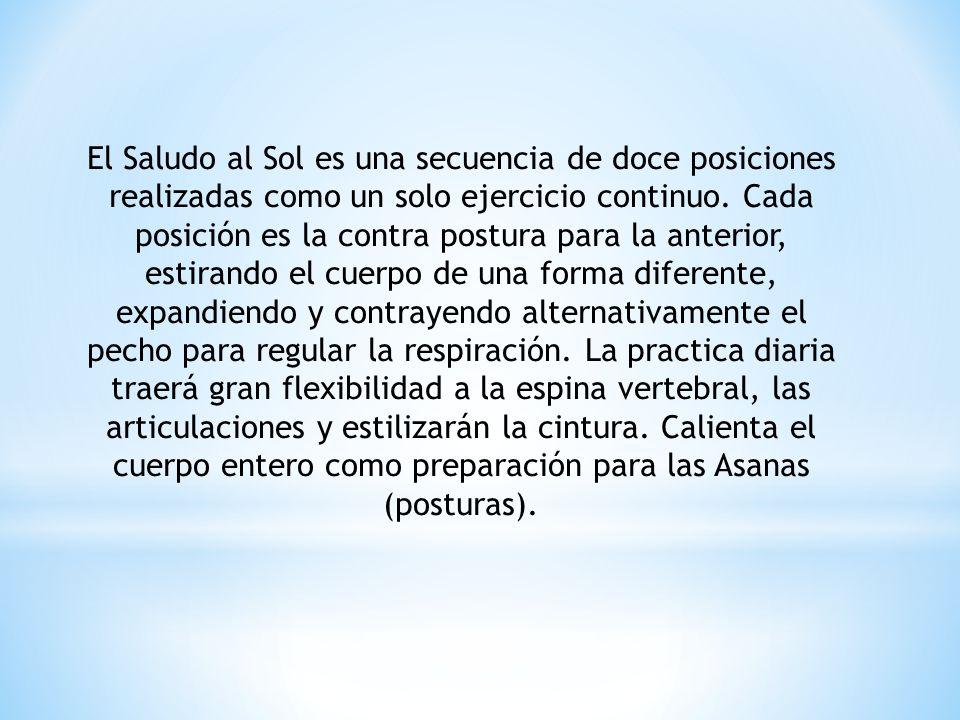 El Saludo al Sol es una secuencia de doce posiciones realizadas como un solo ejercicio continuo.
