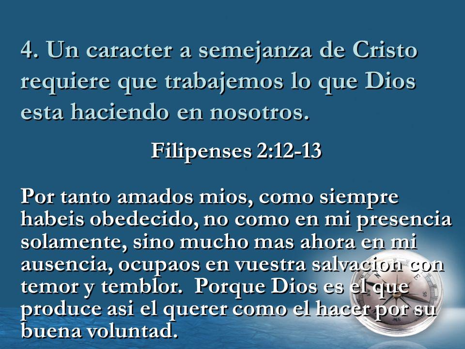 4. Un caracter a semejanza de Cristo requiere que trabajemos lo que Dios esta haciendo en nosotros.