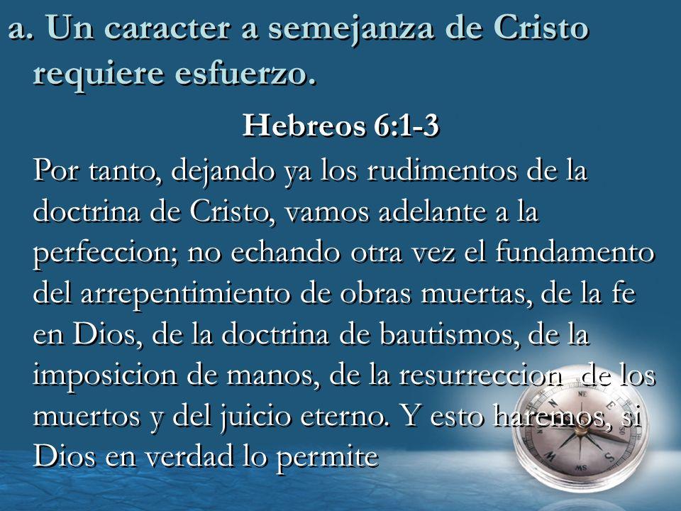a. Un caracter a semejanza de Cristo requiere esfuerzo.