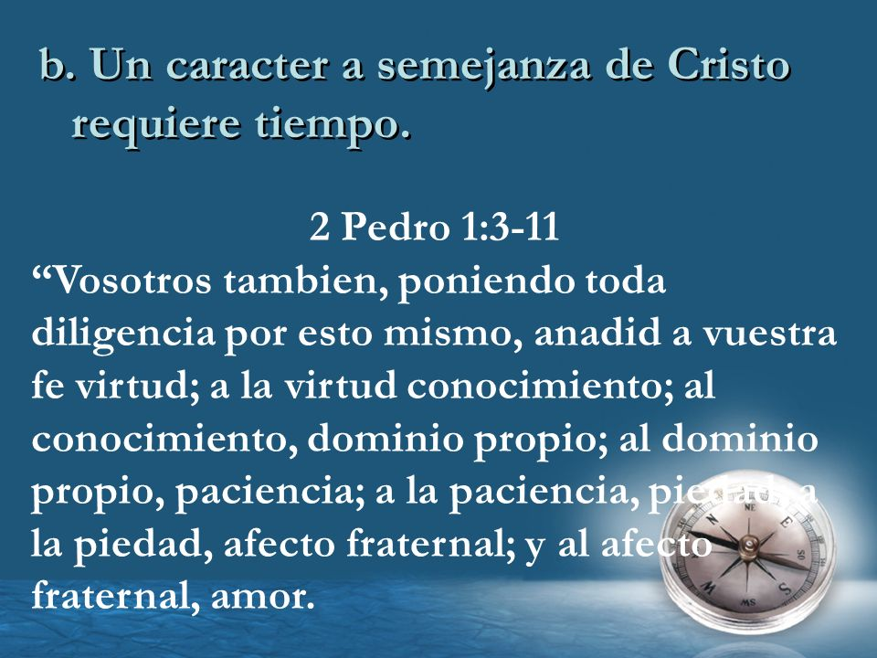 b. Un caracter a semejanza de Cristo requiere tiempo.