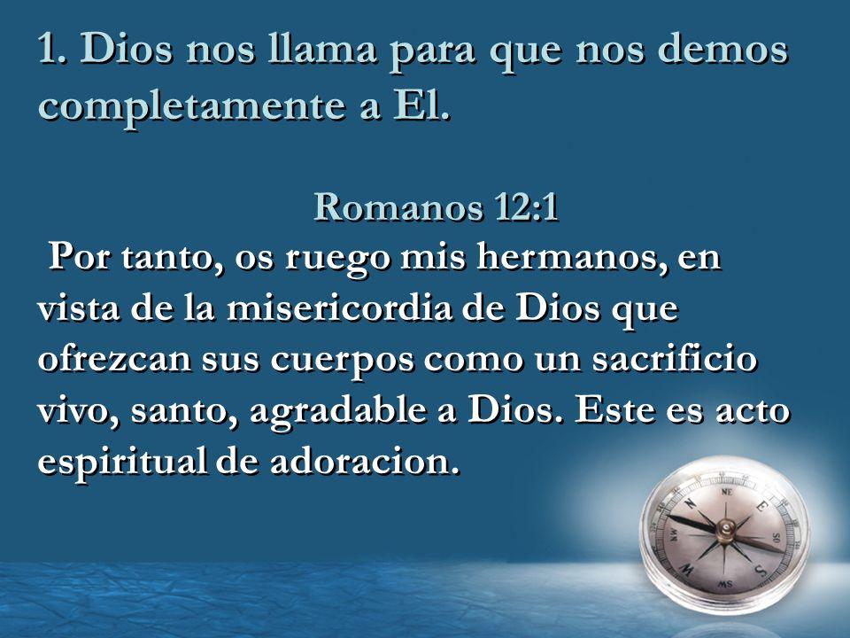 1. Dios nos llama para que nos demos completamente a El.