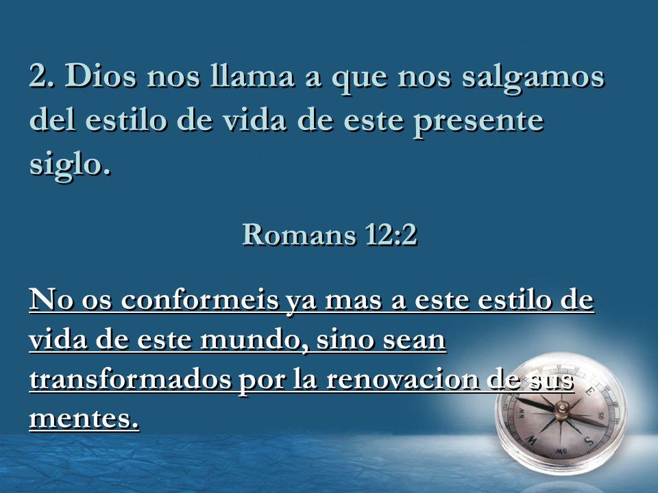 2. Dios nos llama a que nos salgamos del estilo de vida de este presente siglo.