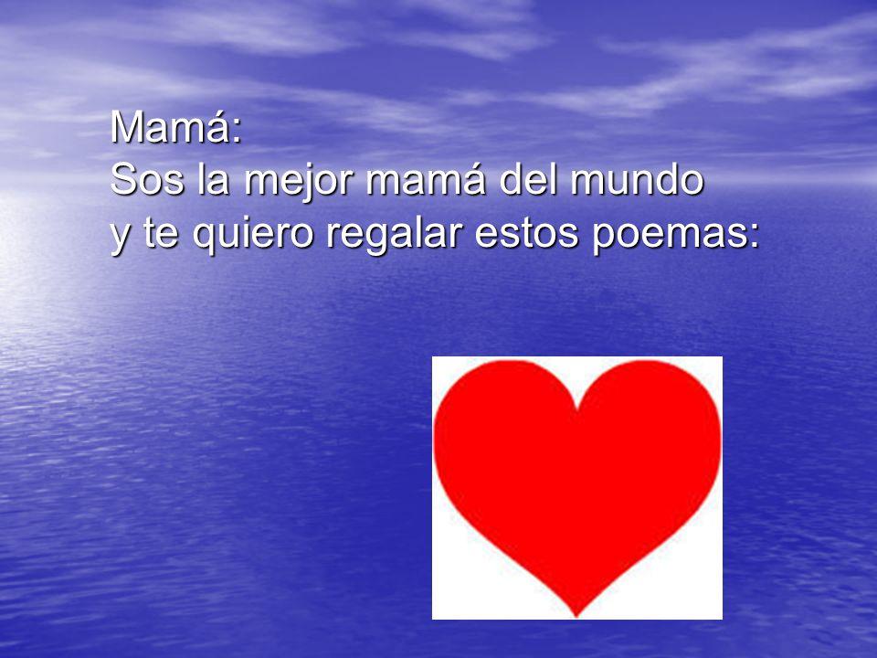 Mamá: Sos la mejor mamá del mundo y te quiero regalar estos poemas: