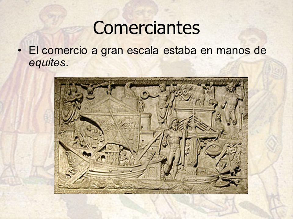 Comerciantes El comercio a gran escala estaba en manos de equites.