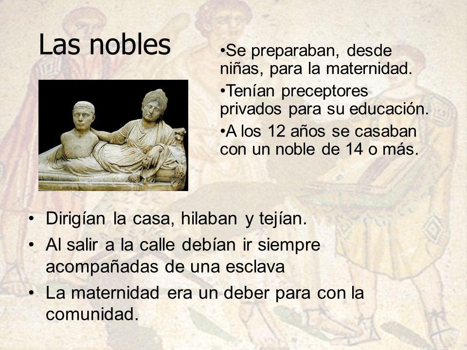 Las nobles Dirigían la casa, hilaban y tejían.
