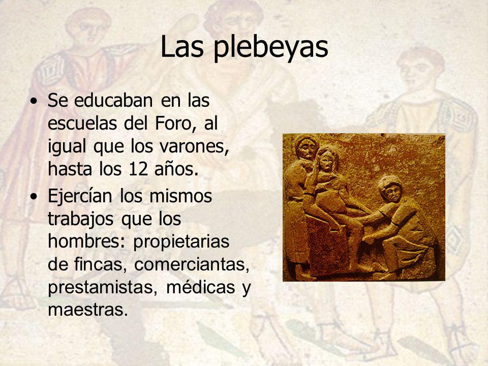 Las plebeyas Se educaban en las escuelas del Foro, al igual que los varones, hasta los 12 años.