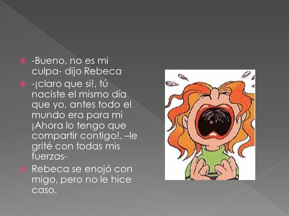 -Bueno, no es mi culpa- dijo Rebeca