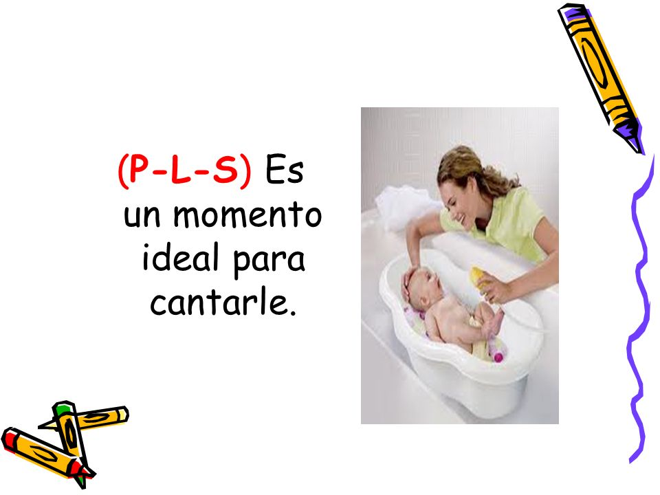 (P-L-S) Es un momento ideal para cantarle.