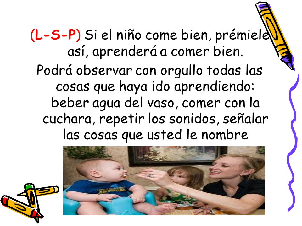 (L-S-P) Si el niño come bien, prémiele así, aprenderá a comer bien.