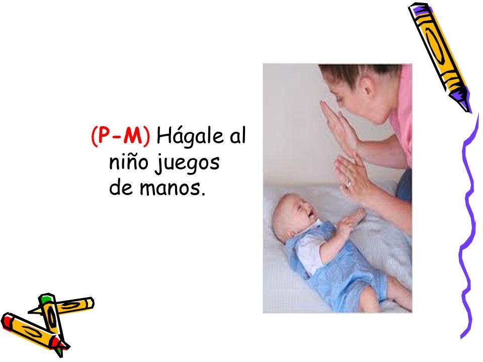 (P-M) Hágale al niño juegos de manos.
