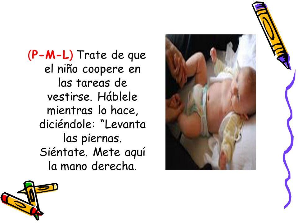 (P-M-L) Trate de que el niño coopere en las tareas de vestirse