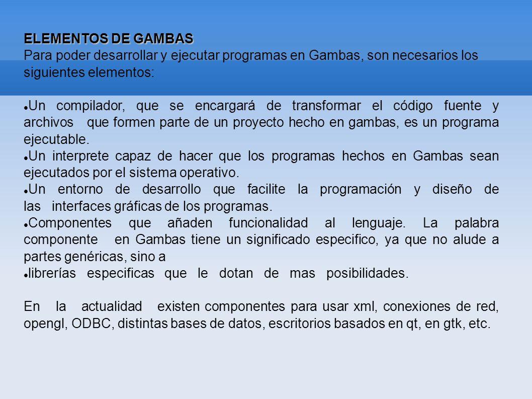 ELEMENTOS DE GAMBAS Para poder desarrollar y ejecutar programas en Gambas, son necesarios los siguientes elementos: