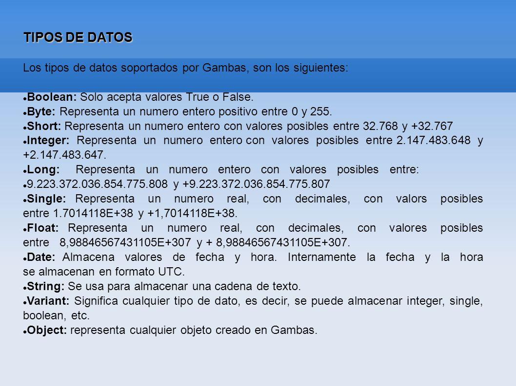 TIPOS DE DATOS Los tipos de datos soportados por Gambas, son los siguientes: Boolean: Solo acepta valores True o False.