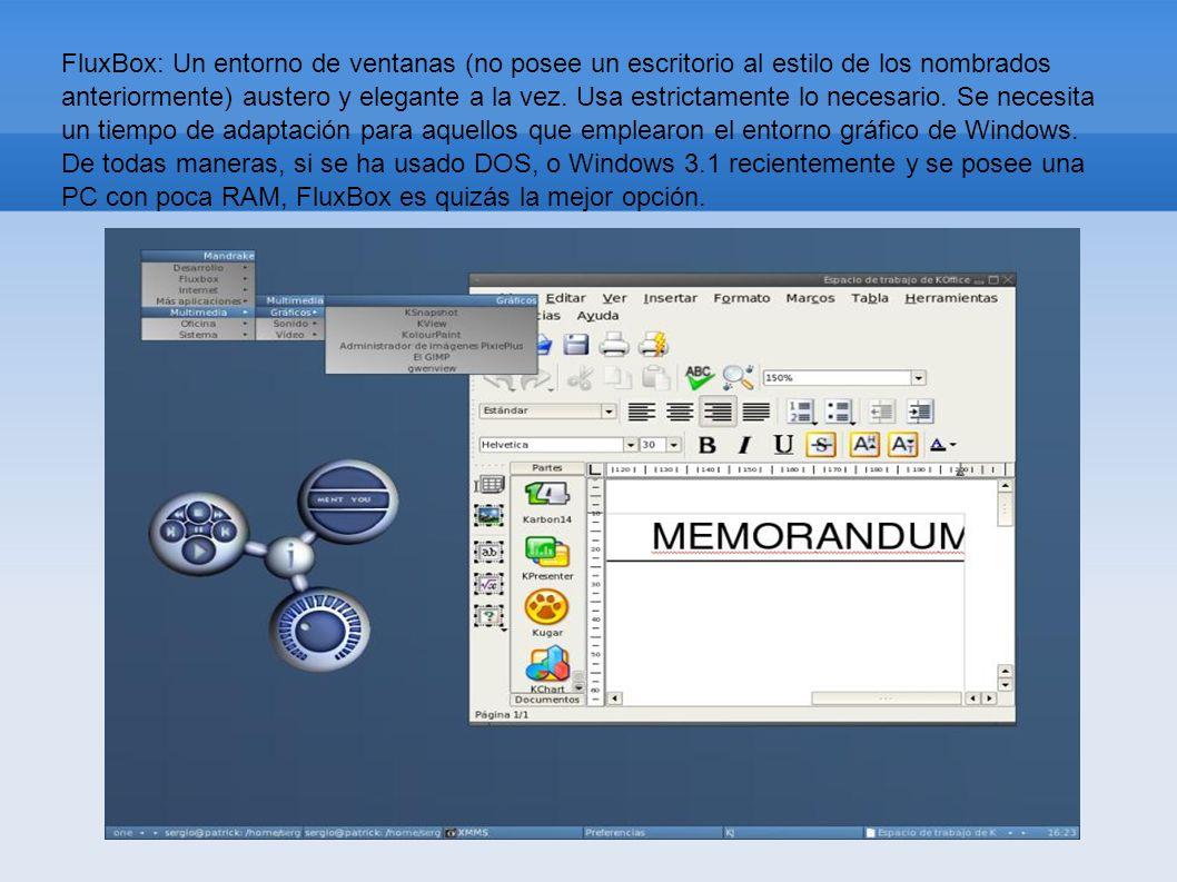 FluxBox: Un entorno de ventanas (no posee un escritorio al estilo de los nombrados anteriormente) austero y elegante a la vez.