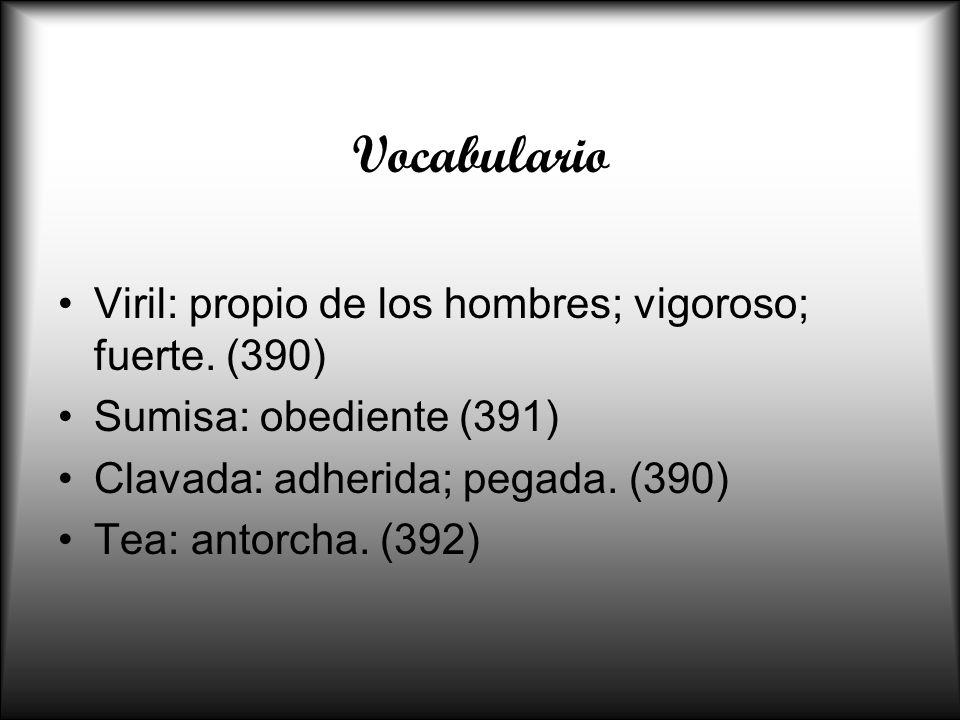 Vocabulario Viril: propio de los hombres; vigoroso; fuerte. (390)