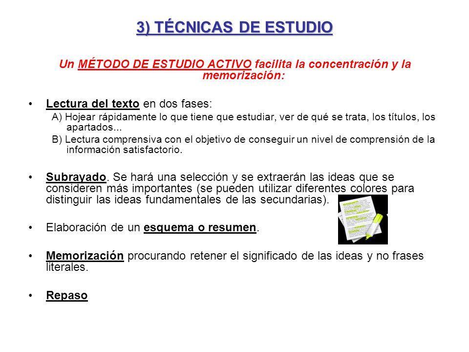 3) TÉCNICAS DE ESTUDIO Un MÉTODO DE ESTUDIO ACTIVO facilita la concentración y la memorización: Lectura del texto en dos fases: