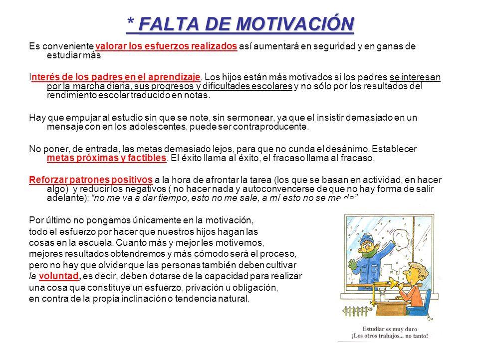 * FALTA DE MOTIVACIÓN Es conveniente valorar los esfuerzos realizados así aumentará en seguridad y en ganas de estudiar más.