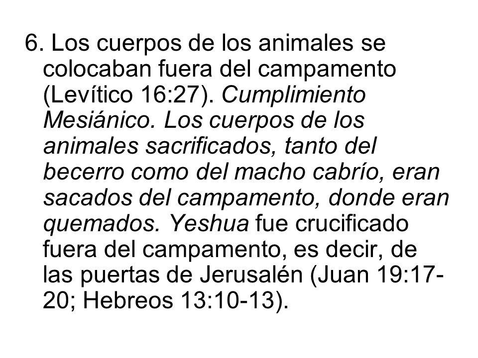 6. Los cuerpos de los animales se colocaban fuera del campamento (Levítico 16:27).