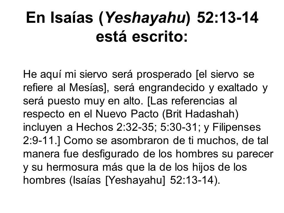 En Isaías (Yeshayahu) 52:13-14 está escrito: