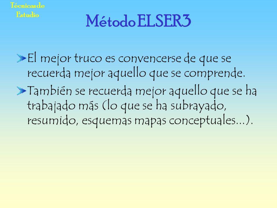 Técnicas de Estudio Método ELSER3. El mejor truco es convencerse de que se recuerda mejor aquello que se comprende.