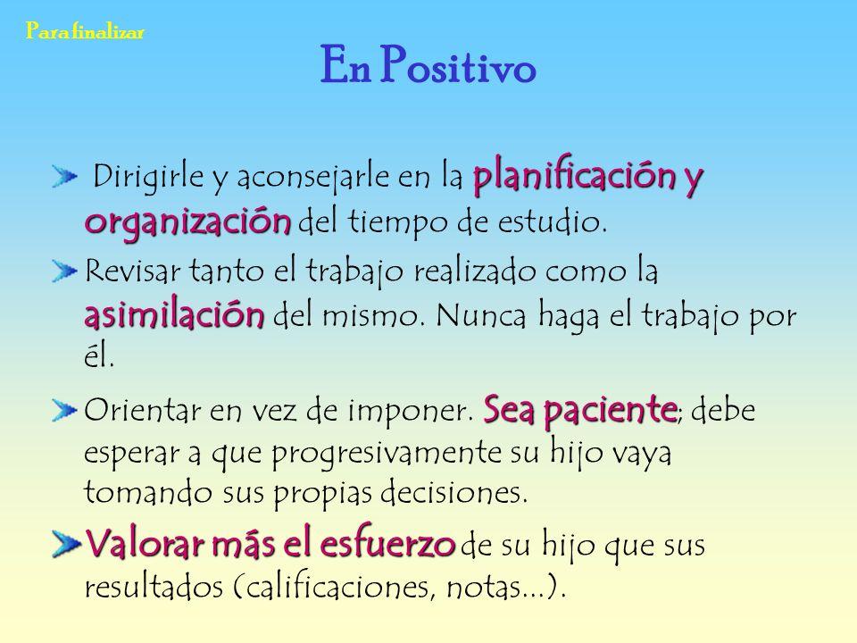 Para finalizar En Positivo. Dirigirle y aconsejarle en la planificación y organización del tiempo de estudio.